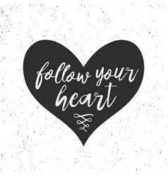 Follow your heart hand drawn inspirational quote vector