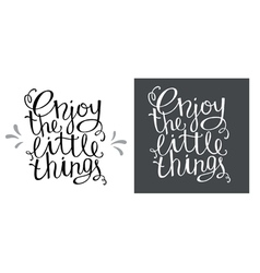 Enjoy the little things for hand drawn letter vector