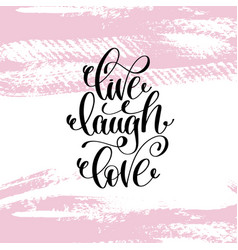 Live laugh love hand written lettering positive vector