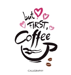 But first coffee ink hand lettering modern vector