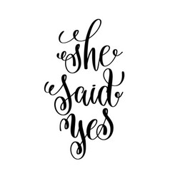 She said yes black and white hand ink lettering vector