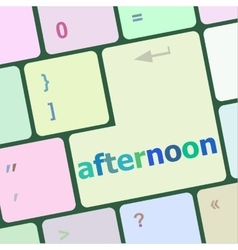 Afternoon word on computer pc keyboard key vector
