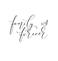 family is forever - hand written black and white vector image