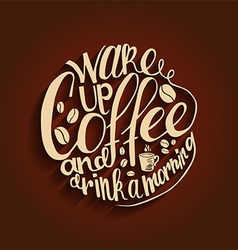 Inscription Wake up coffee and drink a morning vector image vector image