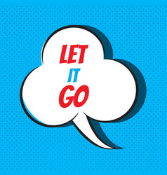 let it go motivational and inspirational quote vector image