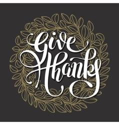 Give thanks handwritten lettering inscription on vector