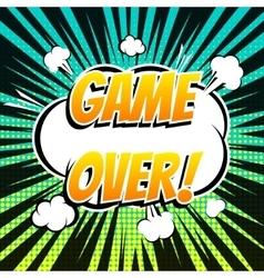 Game over comic book bubble text retro style vector image