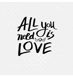 Inspirational message - all you need is love vector