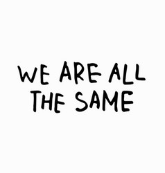 we are all the same shirt quote lettering vector image