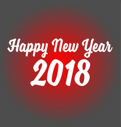 happy new year 2018 on red background happy new vector image