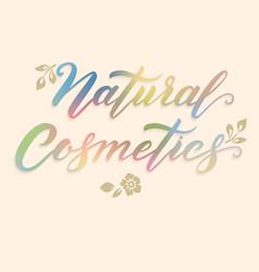 Hand drawn lettering - natural cosmetics elegant vector