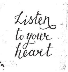 Listen to your heart hand drawn lettering vector image