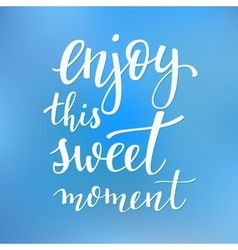 Enjoy this sweet moment quote typography vector