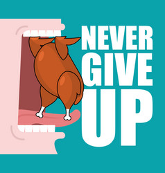 never give up fried chicken and open mouth food vector image vector image