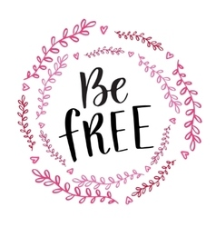 Be Free handwritten calligraphy phrase vector image vector image