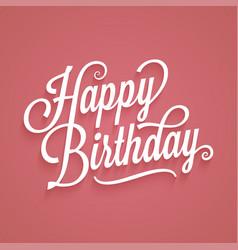 Happy birthday vintage lettering birthday card vector
