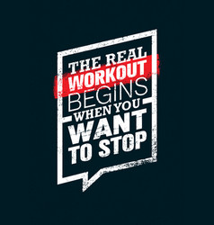 the real workout begins when you want to stop vector image vector image