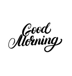 good morning hand written lettering vector image vector image