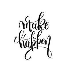 Make happen black and white hand lettering vector