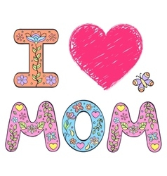 I love mom vector image vector image