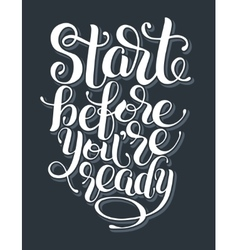 Start before you are ready handwritten inscription vector