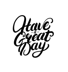 have a great day hand written lettering vector image