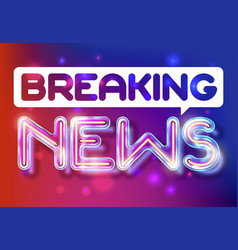 Breaking news - retro neon lettering vector