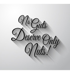 Inspirational and motivational typo no guts vector