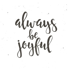 Always be joyful hand drawn typography poster vector