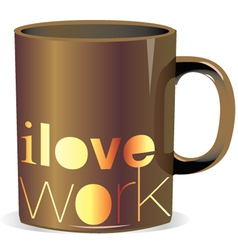 I love work mug vector