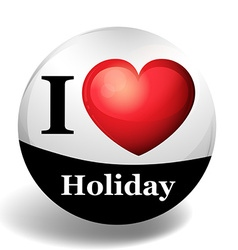 I love holiday on round badge vector