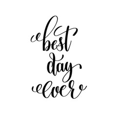 Best day ever black and white hand lettering vector