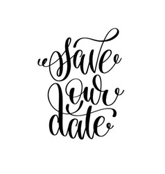 save our date black and white hand ink lettering vector image