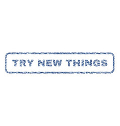 Try new things textile stamp vector