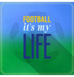 Football its my life vector image