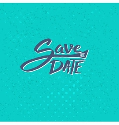 Save the date texts on blue green background vector