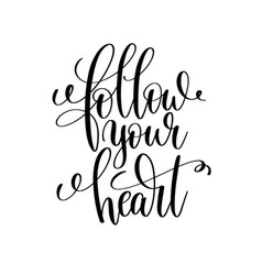 Follow your heart black and white hand lettering vector