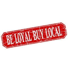 Be loyal buy local red square vintage grunge vector
