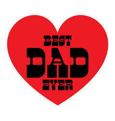 Best dad ever on red heart vector