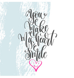 you make my heart smile - hand lettering poster on vector image