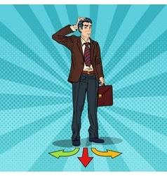 Pop Art Businessman Choosing the Way on Crossroads vector image