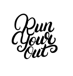 Run your out hand written lettering quote vector