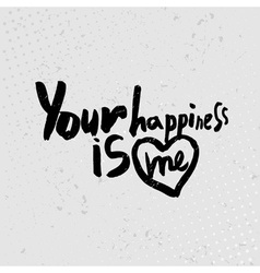 Your happiness is me - hand drawn quotes black on vector image