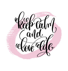 keep calm and love life hand written lettering vector image