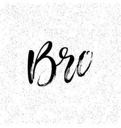 Bro ink hand lettering modern brush calligraphy vector