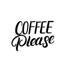 coffee please hand written lettering vector image vector image