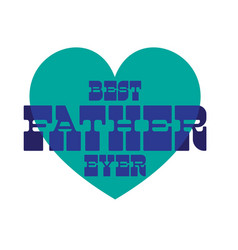 best father ever on blue heart vector image vector image