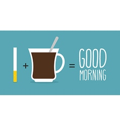 Good morning coffee and cigarettes cup of coffee vector