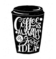 Coffee is always a good idea lettering on coffee vector