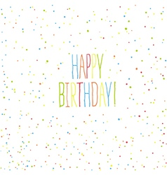 Happy birthday card Chaotic colorful dots vector image